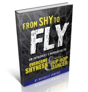 From Shy To Fly: An Introvert's Workbook to Overcome Shyness & Become A Hip Hop Dancer