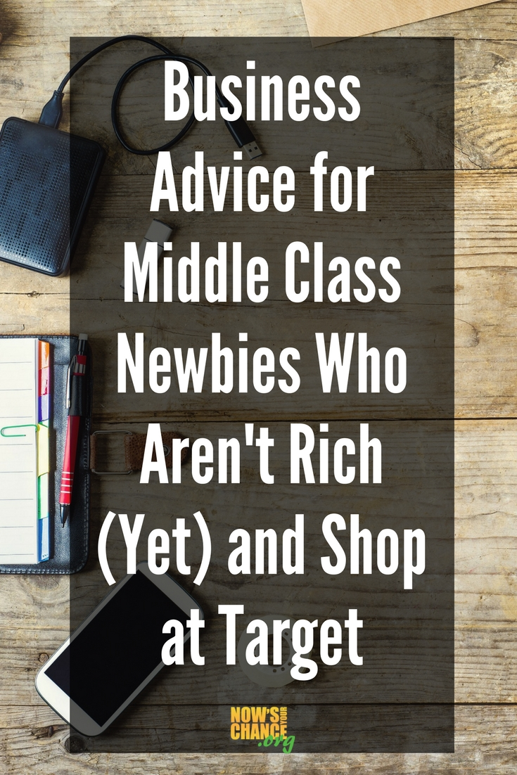 Business Advice for Middle Class Newbies Who Aren't Rich (Yet) and Shop at Target