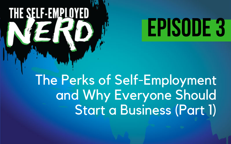 Podcast Episode 3: The Perks of Self-Employment and Why Everyone should starta business, part 1 of 2