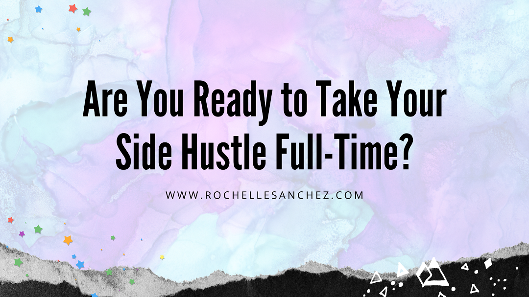 Are you ready to take your side hustle full-time?