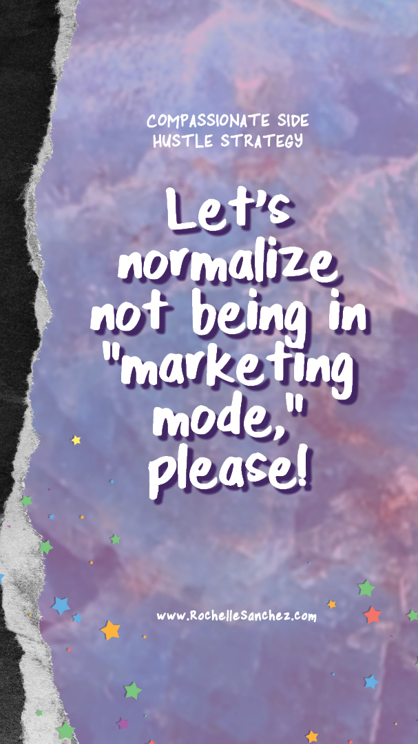 """White text on background of blue apatite, star confetti, and ripped black paper that says Let's normalize not being in """"marketing mode,"""" please!"""