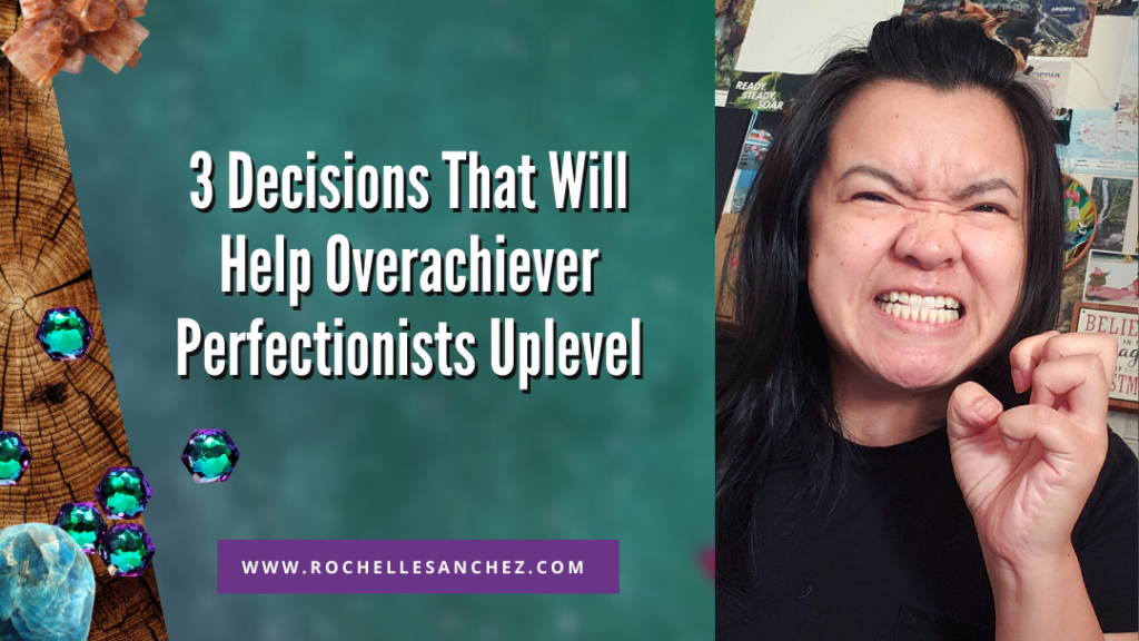 White text on green background, with rhinestone collage elements. Text reads: 3 Decisions That Will Help Overachiever Perfectionists to Uplevel. There's a photo of Rochelle making a frustrated face and scrunching her hand.