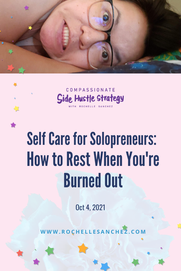 Words on pink background with colorful star confetti and rochelle's face, laying down and looking distressed. The words say Slef Care for Solopreneurs: How to Rest when you're burned out, October 4 2021 on Compassionate Side Hustle Strategy