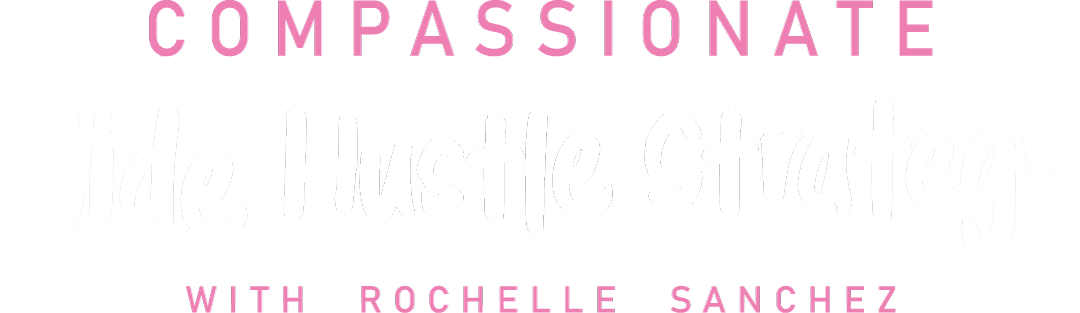 Compassionate Side Hustle Strategy with Rochelle Sanchez